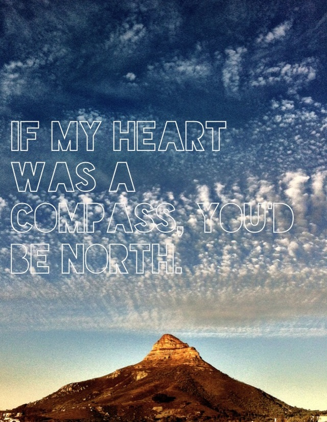 If my heart was a compass, you'd be home.