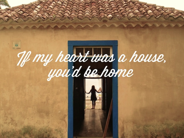 If my heart was a house, you'd be home