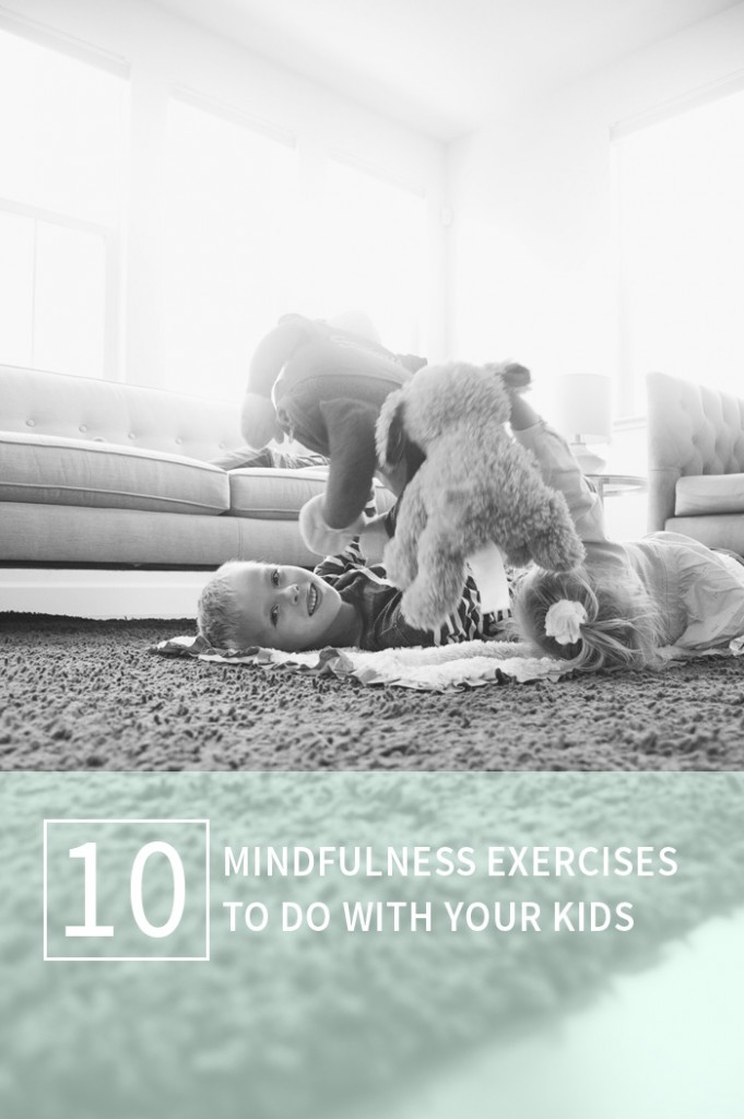 A great post with lots of exercises and activities you can do at home with your kids to help you BOTH live more in the moment - LOVE!