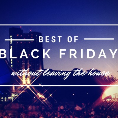 Best of Black Friday (from my couch to yours)