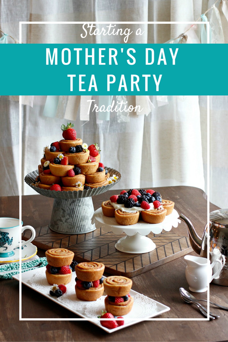 4 steps to starting a Mother's Day tea party tradition with your family, it's so much fun and easier than you might think!
